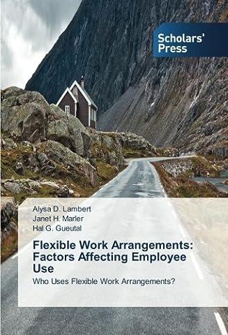 Flexible Work Arrangements: Factors Affecting Employee Use: Who Uses Flexible