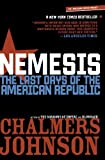 Nemesis: The Last Days of the American Republic by Chalmers Johnson (2008-12-23)