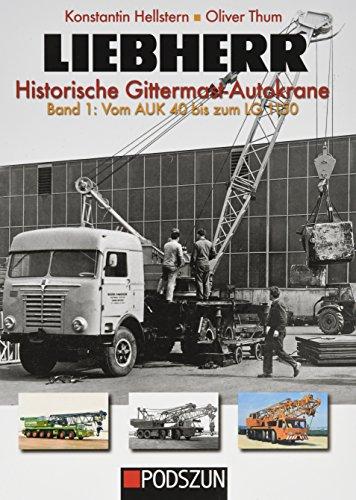 Preisvergleich Produktbild Liebherr - Historische Gittermast-Autokrane, Band 1: Vom AUK 40 bis zum LG 1150