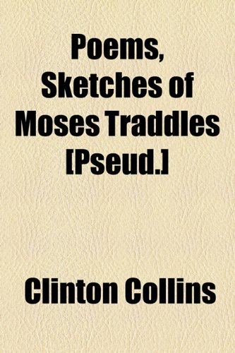 Poems, Sketches of Moses Traddles [Pseud.]