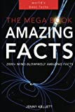 The MEGA Book of Amazing Facts: 2,000+ Facts to Blow Your Mind!: Volume 1