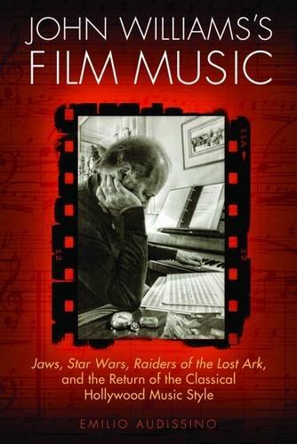 John Williams's Film Music: Jaws', 'Star Wars', 'Raiders of the Lost Ark', and the Return of the Classical Hollywood Music Style (Wisconsin Film Studies)