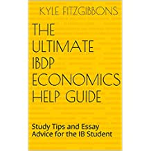 The Ultimate IBDP Economics Help Guide: Study Tips and Essay Advice for the IB Student (English Edition)