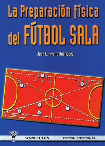 La Preparación Física En El Fútbol Sala por Juan E. Riveiro Rodríguez
