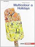 Multicolour holidays. Per la Scuola media. Con CD Audio: 2
