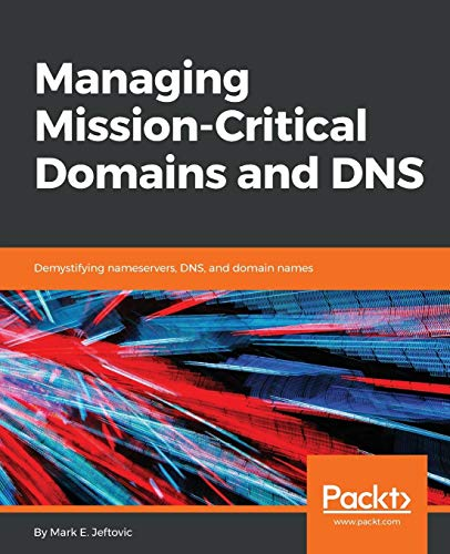 Managing Mission-Critical Domains and DNS por Mark E Jeftovic