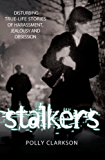 Stalkers - Disturbing True Life Stories of Harassment, Jealousy and Obsession