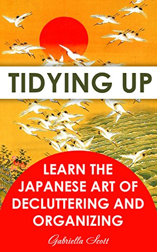 Tidying Up: Learn The Japanese Art of Decluttering and Organizing (English Edition)