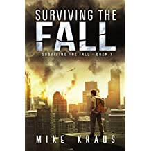 Surviving the Fall: Book 1 of the Thrilling Post-Apocalyptic Survival Series: (Surviving the Fall Series - Book 1)