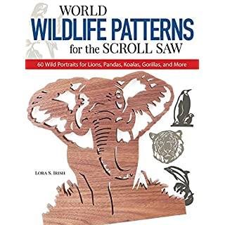 World Wildlife Patterns for the Scroll Saw: 60 Wild Portraits for Lions, Pandas, Koalas, Gorillas and More (Scroll Saw Project Books)