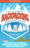 Backpacking: The Ultimate Backpacking Survival Guide- The Road Map to a Successful Wilderness Adventure that will Guide your through Camping, Equipment, ... Hacks, Outdoor Adventure, Survival Book 1)