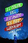 El color del asesinato de Bee Larkham par Sarah J. Harris