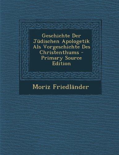 Geschichte Der Judischen Apologetik ALS Vorgeschichte Des Christenthums