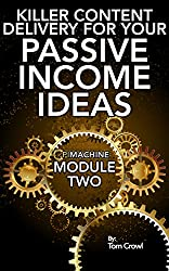 Developing Killer Content Delivery For Your Passive Income Ideas: How To Turn Your Information Into Content For Online Products and Courses (P.I. Machine Book 2)