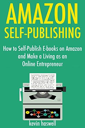 Amazon Self-Publishing: How to Self-Publish E-books on Amazon and Make a Living as an Online Entrepreneur (Bundle) (English Edition)