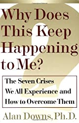 Why Does This Keep Happening to ME?: The Seven Crises We All Experience and How to Overcome Them