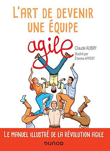 L'art de devenir une équipe agile par  Claude Aubry, Etienne Appert