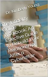The Infidelity Online Workbook: An Effective Guide to Rebuild Your Relationship After a Cyberaffair