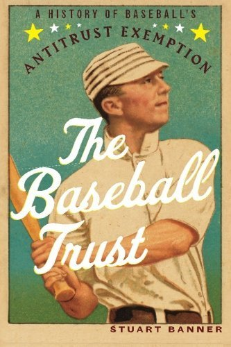 The Baseball Trust: A History of Baseball's Antitrust Exemption by Stuart Banner (2014-12-01)