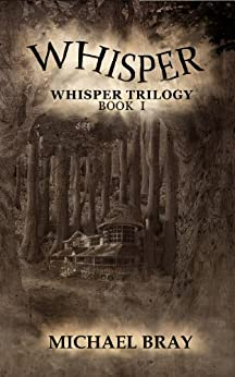 Whisper (Whisper Trilogy Book 1) by [Bray, Michael]