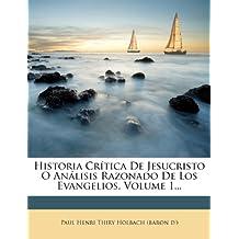 Historia Crítica De Jesucristo O Análisis Razonado De Los Evangelios, Volume 1...