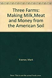 Three Farms: Making Milk,Meat and Money from the American Soil