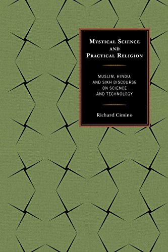 Mystical Science and Practical Religion: Muslim, Hindu, and Sikh Discourse on Science and Technology (English Edition) por Richard Cimino
