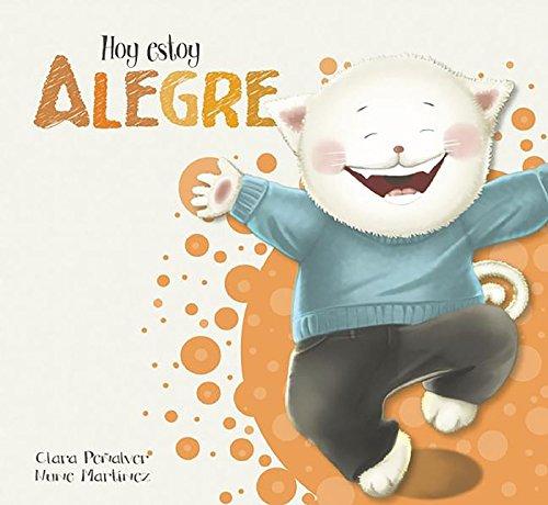 Hoy estoy... Alegre (Emociones, valores y hábitos) por Clara Peñalver