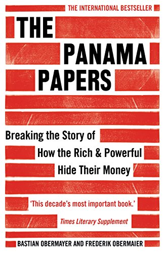 The Panama Papers: Breaking the Story of How the Rich and Powerful Hide Their Money (English Edition)