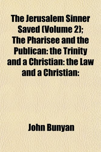 The Jerusalem Sinner Saved (Volume 2); The Pharisee and the Publican: The Trinity and a Christian: The Law and a Christian: