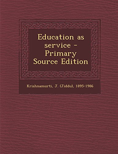 Education as service - Primary Source Edition by J 1895-1986 Krishnamurti