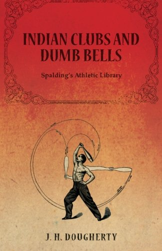 Indian Clubs and Dumb Bells - Spalding's Athletic Library por Dougherty J. H.