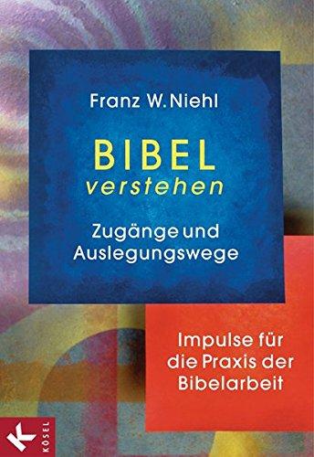 Bibel verstehen: Zugänge und Auslegungswege. Impulse für die Praxis der Bibelarbeit
