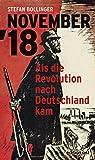 NOVEMBER '18: Als die Revolution nach Deutschland kam (edition ost) - Stefan Bollinger