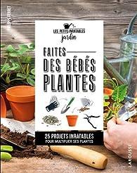 Faites des bébés plantes ! par Philippe Ferret