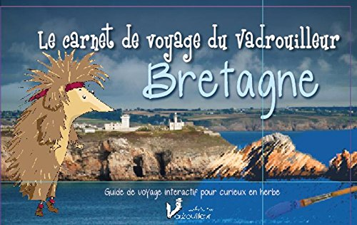 Bretagne - Le carnet de voyage du vadrouilleur. Guide de voyage intéractif pour curieux en herbe.