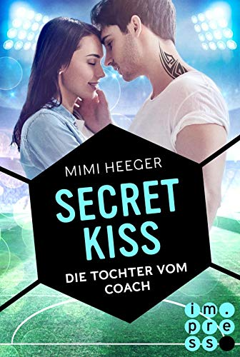 Secret Kiss. Die Tochter vom Coach: Sports Romance