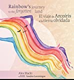Rainbow's Journey to the Forgotten Land (English AND Spanish!)/Viaje de Arcoíris a la Tierra...
