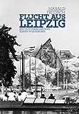 Flucht aus Leipzig: Eine Protestaktion und ihre Folgen (Kleine Leipziger Bibliothek) - Harald Fritzsch
