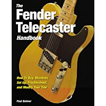The Fender Telecaster Handbook: How To Buy, Maintain, Set Up, Troubleshoot, and Modify Your Tele by Paul Balmer (2010-01-17)