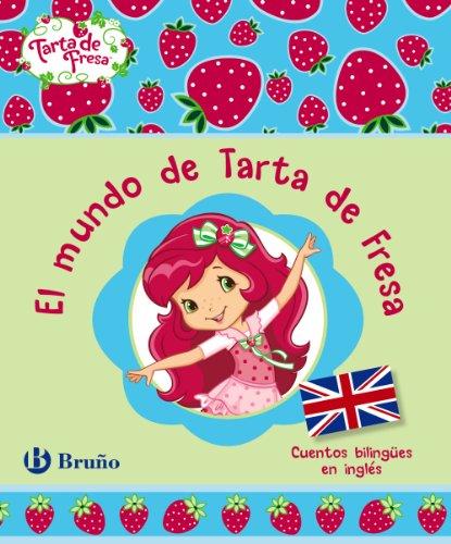 El mundo de Tarta de Fresa. Cuentos bilingües en inglés (Castellano - Bruño - Tarta De Fresa)
