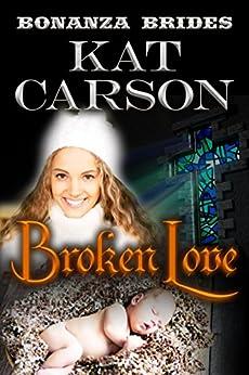 Mail Order Bride: Broken Love: Historical Clean Western River Ranch Romance (Bonanza Brides Find Prairie Love Series Book 3) by [Carson, Kat]