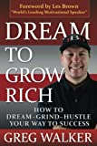 Dream to Grow Rich: How to Dream, Grind, Hustle Your Way to Success