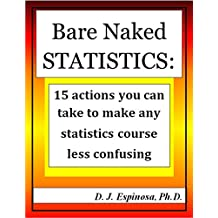 Bare Naked Statistics: 15 actions you can take to make any Statistics course less confusing (English Edition)