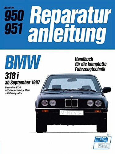 BMW 318i   ab September 1987: Baureihe E30/4-Zyl.Motor M 40 mit Kat. //  Reprint der 11. Auflage 1989 (Reparaturanleitungen) (E30-motor)