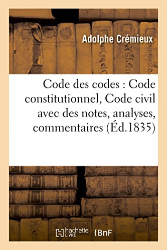 Code des codes : Code constitutionnel, Code civil avec des notes, analyses, commentaires par Adolphe Crémieux