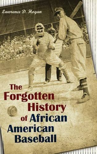 The Forgotten History of African American Baseball by Lawrence Hogan (2014-01-27)