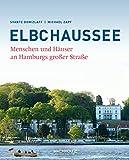 Elbchaussee: Menschen und Häuser an Hamburgs großer Straße - Svante Domizlaff, Michael Zapf
