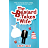 The Bastard Takes A Wife (Bastard Tales Book 2)