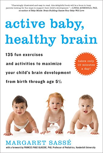 Active Baby, Healthy Brain: 135 Fun Exercises and Activities to Maximize Your Child S Brain Development from Birth Through Age 5 1/2 by Margaret Sasse (12-Jan-2010) Paperback